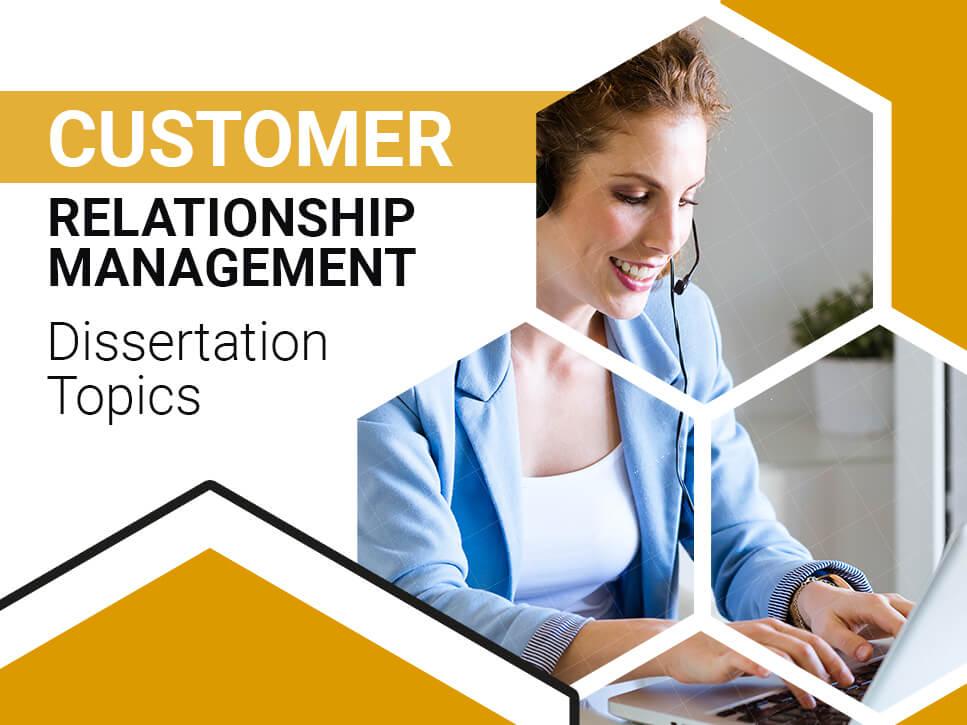 Customer Relationship Management Dissertation Topics