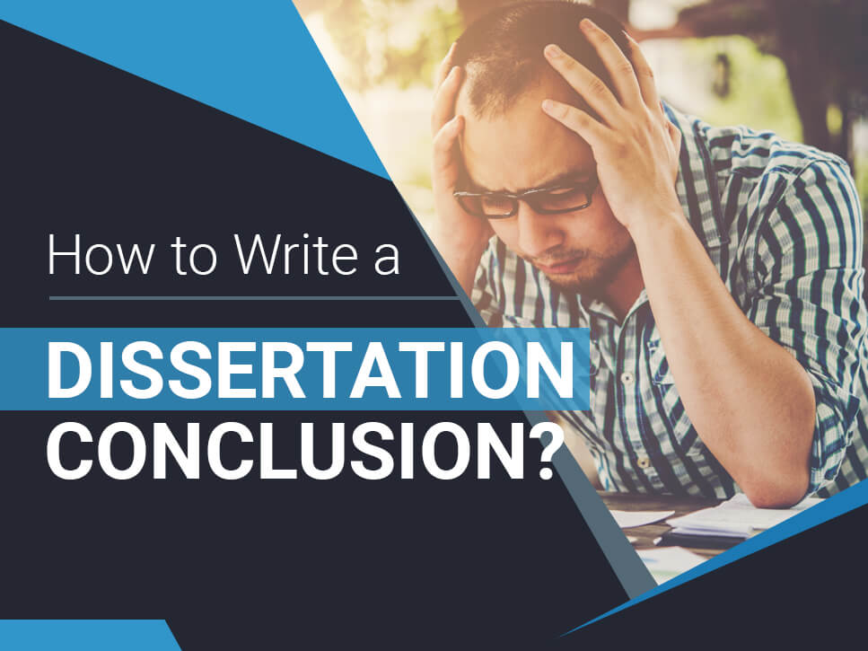 How to Write a Dissertation Conclusion